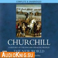 The New World: A History of the English Speaking Peoples, Volume II (Audiobook)