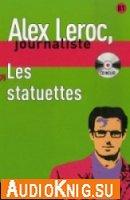 Alex Leroc, journaliste. Les Statuettes. (Audio et Livre)
