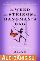 Alan Bradley. The Weed That Strings the Hangman's Bag (Audio)