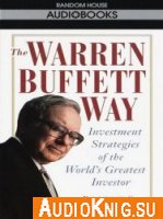 The Warren Buffett Way: Investment Strategies of the World's Greatest Investor. (Audiobook)