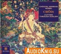 Chogyal Namkhai Norbu Rinpoche - Chod: Cutting Through Dualism (Audiobook)