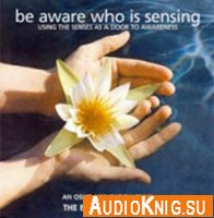 An Osho Meditation from The Book of Secrets - Be aware who is sensing (медитация)