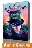 Золотой билет или Чарли и шоколадная фабрика (Аудиокнига)
