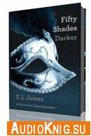 Книга 2. На пятьдесят оттенков темнее / Fifty Shades Darker Book 2 (Аудиокнига)