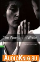 Oxford Bookworms Library: The Woman in White - Wilkie Collins (Book and Audio) Язык: English