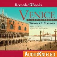 Venice: A New History - Thomas F. Madden (MP3) Язык: Английский