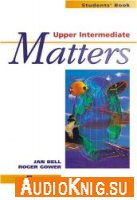 Upper Intermediate Matters - Jan Bell, Roger Gower (PDF, MP3) Язык: Английский