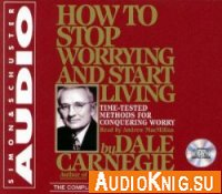 How To Stop Worrying And Start Living (Audiobook) - Carnegie Dale Язык: English (Английский)