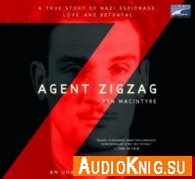 Agent Zigzag: A True Story of Nazi Espionage, Love, and Betrayal (Audiobook) - Ben Macintyre