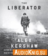 Alex Kershaw - The Liberator: One World War II Soldier's 500-Day Odyssey from the Beaches of Sicily to the Gates of Dachau (Audiobook)