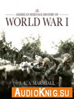 The American Heritage History of World War I - S. L. A. Marshall (MP3)