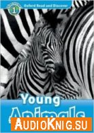 Oxford Read and Discover: Level 1: Young Animals - Rachel Bladon (PDF, MP3) Язык: Английский