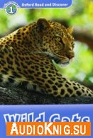 Oxford Read and Discover: Level 1: Wild Cats - Rob Sved (PDF, MP3) Язык: Английский