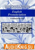 Understanding English Pronunciation - an Integrated Practice Course (PDF, MP3) Язык: Английский