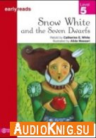 Earlyreads: Snow White and the Seven Dwarfs (pdf, mp3) - Retold by Catherine E. White Язык: English