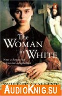 The Woman in White (Level 6) - Wilkie Collins (PDF, MP3) Язык: Английский