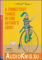A Conneticut Yankee in King Arthur's Court - Mark Twain (PDF, MP3) Язык: Английский