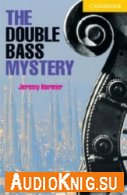 Cambridge English Readers: The Double Bass Mystery - Jeremy Harmer (pdf, mp3) Язык: English