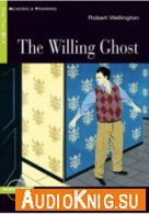 The Willing Ghost - Robert Wellington (PDF, MP3) Язык: Английский