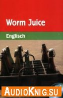Worm Juice - Denise Kirby (PDF, MP3) Язык: Английский