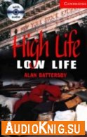 High Life, Low Life - Alan Battersby (pdf, mp3) Язык: Английский