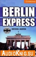 Cambridge English Readers: Berlin Express - Michael Austen (pdf, mp3) Язык: Английский