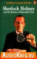 Sherlock Holmes and the Mystery of Boscombe Pool - A Conan Doyle (pdf, mp3) Язык: British English