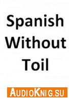 Spanish Without Toil - Alphonse Cherel (PDF, MP3) Язык: Английский