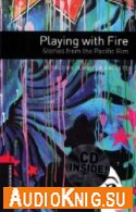 Playing with Fire: Stories from the Pacific Rim - Retold by Jennifer Bassett (pdf, mp3) Язык: English