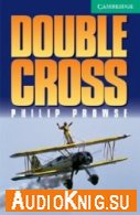 Cambridge English Readers: Double Cross (pdf, mp3) Язык: English