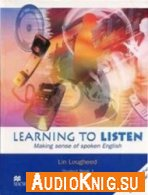 Learning to Listen. Making sense of spoken English (Audiobook) - Lin Lougheed
