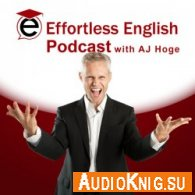 Effortless English Podcast (Audiobook) - A Hoge Язык: Английский