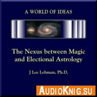The Nexus Between Magic and Electional Astrology (Audiobook)